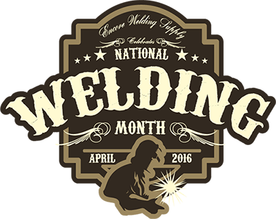 Encore Welding Supply Celebrates National Welding Month - April 2016