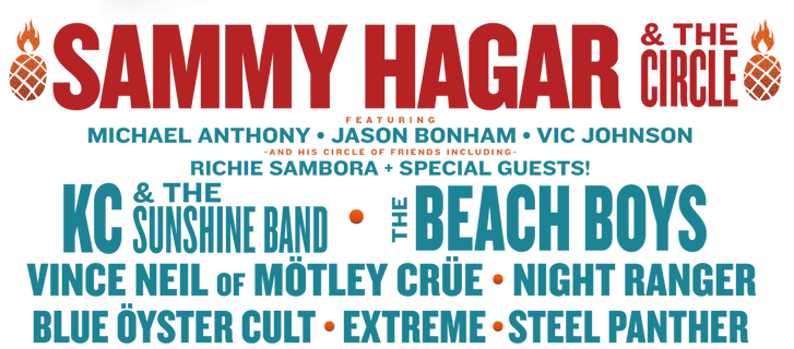 Sammy Hagar and the Circle Featuring Michael Anthony, Jason Bonham and Vic Johnson, and his circle of friends, including Richie Sambora and special guests. KC & the Sunshine Band. The Beach Boys. Vince Neil of Motley Crue. Night Ranger. Blue Oyster Cult. Extreme. Steel Panther